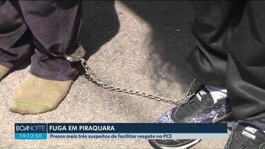 Polícia prende mais três suspeitos de facilitar resgate de presos na PCE - 29 presos fugiram no dia 11 de setembro.