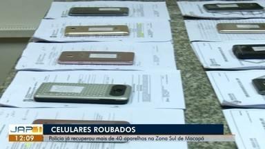 Polícia Civil conseguiu recuperar mais de 40 celulares só na Zona Sul, no AP - Pessoas que estavam com esses aparelhos foram indiciadas por crimes de receptação