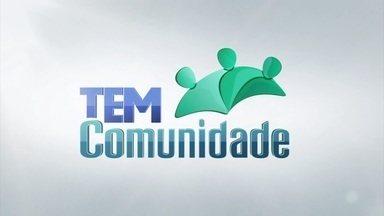 Confira os destaques do programa 'TEM Comunidade' - Confira os destaques do programa 'TEM Comunidade'