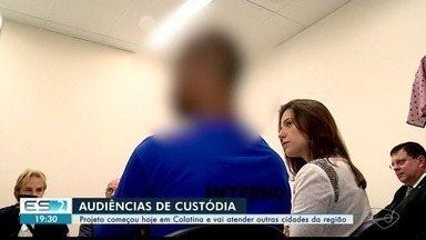 Projeto de audiências de custódia começa em Colatina, ES - Em breve vai atender mais cidades da região Noroeste do estado.