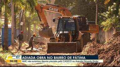 Obra no Bairro de Fátima é adiada - Previsão da Cagece é começar os desvios na quarta-feira, dia 31