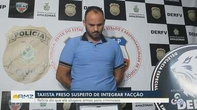 Em Manaus, taxista é preso suspeito de integrar facção criminosa - Segundo a polícia, ele alugava armas.