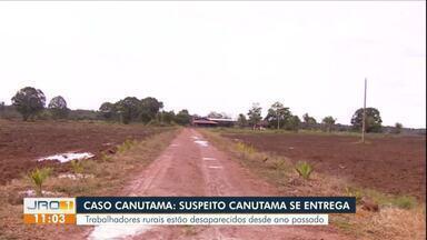 Caso Canutama: Suspeito se entrega - Trabalhadores rurais estão desaparecidos desde ano passado.