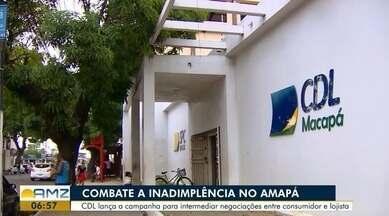 Câmara dos dirigentes lojistas de Macapá combate a inadimplência no Estado - CDL lança campanha para intermediar negociações entre consumidor e lojista.