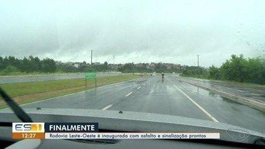 Rodovia Leste-Oeste é inaugurada em Cariacica - Asfalto e sinalização estão prontos.