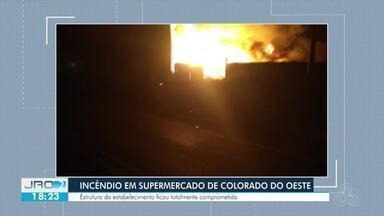 Incêndio destrói supermercado em Colorado Do Oeste - Corpo de Bombeiros demorou mais de sete horas para controlar o incêndio.