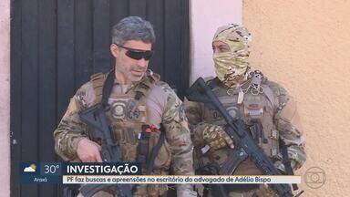PF cumpre mandados de busca em endereços ligados ao advogado de agressor de Bolsonaro - Objetivo é tentar identificar quem estaria financiando a defesa de Adélio Bispo, após o crime ocorrido no dia 6 de setembro deste ano.