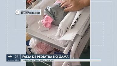 18 bebês que aguardavam alta médica no Hospital do Gama são liberados - Na terça, 45 crianças aguardavam a liberação do pediatra. Uma das mães conta que ficou 15 dias no hospital sem necessidade.