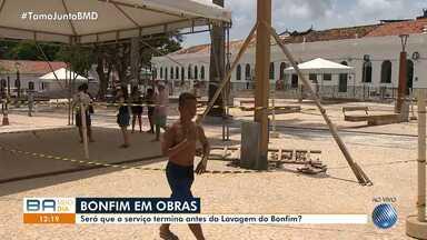 Prefeitura garante finalização das obras na região do Bonfim até a próxima quinta (17) - A data culmina com os festejos da Lavagem do Bonfim, umas dos principais festejos culturais na Bahia.