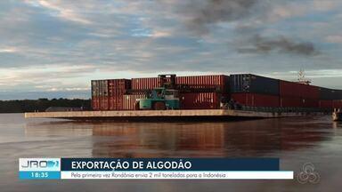 Rondônia exporta algodão para Indonésia pela primeira vez - Mais de 2 mil toneladas foram transportadas nesta sexta-feira (11).