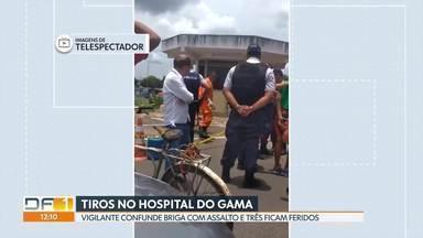 Confusão no Hospital do Gama termina com três pessoas feridas - Segundo a Polícia Civil, vigilante confundiu briga com assalto e reagiu com disparos. Vítimas foram socorridas e não correm risco de morrer.