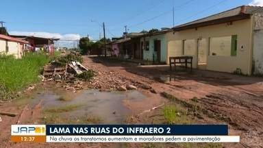 Ruas do bairro Infraero 2 na Zona Norte de Macapá estão intrafegáveis - Durante o período de chuvas os transtornos aumentam com a falta de pavimentação.