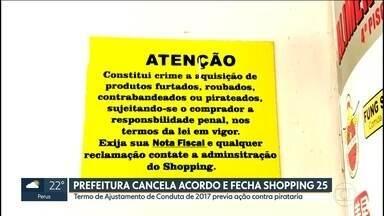 Prefeitura cancela acordo e fecha Shopping 25 de Março - Termo de Ajustamento de Conduta assinado em 2017 previa ações de combate ao contrabando. Prefeitura cancelou acordo depois de operação durante a manhã.