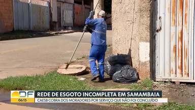 Caesb não conclui obra de esgoto e cobra serviço de moradores - De acordo com os moradores de uma quadra em Samambaia, não foi feita a ligação do sistema de esgoto com as casas. No entanto, eles estão pagando pelo esgoto encanado desde julho do ano passado.
