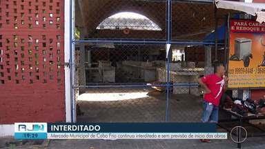 Mercado Municipal de Cabo Frio está interditado e sem previsão de início das obras - Veja na reportagem.
