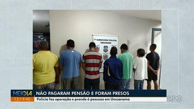Seis homens são presos por não pagar pensão alimentícia - Eles foram presos numa operação foi feita pela Polícia Civil em Umuarama.