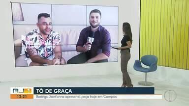 Rodrigo Sant'anna apresenta peça 'Tô de Graça', em Campos, RJ, neste sábado (6) - Assista a seguir.