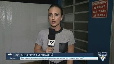 Seis pessoas são acusadas de participarem da morte de caseiro em Guarujá - A audiência do caso, que ocorreu em 2010, foi nesta segunda-feira (8)