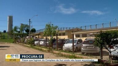 Presos que fugiram do Complexo de Xuri, em Vila Velha, ainda não foram encontrados - Eles continuam sendo procurados pela polícia; veja quem são.