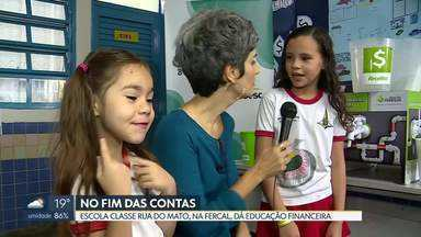 No Fim das Contas, crianças aprendem a cuidar de dinheiro, em escola pública da Fercal - A repórter de economia, Mônica Carvalho, foi conhecer o projeto de educação financeira da escola Rua do Mato e conversar com os alunos, pais e professores.