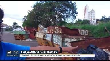 Caçambas em calçadas e em vagas de estacionamento são alvo de reclamações - Telespectadores fizeram flagrantes em várias regiões do DF.