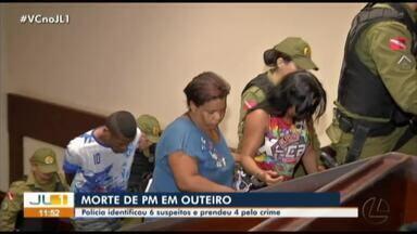 Polícia identifica seis suspeitos de participação na morte de policial militar em Outeiro - Quatro suspeitos foram presos na quarta-feira, 15