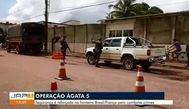 Cerca de 3 mil homens do Exército combatem crimes na fronteira com a Guiana Francesa - Outros órgãos de segurança também integram a Operação Ágata 5, em Oiapoque.