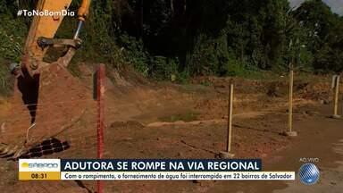 Rompimento de adutora na Via Regional deixa mais de 20 bairros de Salvador sem água - A Embasa suspendeu o serviço até que a situação seja regularizada.