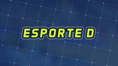 Assista à íntegra do Esporte D desta terça-feira, 21/05 - Programa exibido em 21/05/2019.