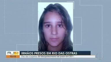 Irmãos são presos em Rio das Ostras suspeitos do desaparecimento de jovem em 2011 - Jennifer Tiffany está desaparecida há quase 8 anos.