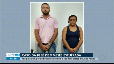 JPB2JP: Novidade no caso da bebê de 9 meses que foi estuprada - Pais passaram por audiência de custódia e vão ficar presos em João Pessoa.