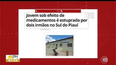 Jovem sob efeito de medicamentos é estuprada por dois irmãos no Piauí - Jovem sob efeito de medicamentos é estuprada por dois irmãos no Piauí