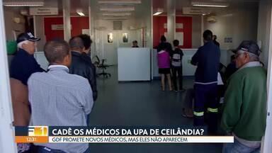 Upa de Ceilândia ainda não tem médicos novos - GDF havia anunciado na semana passada novos médicos na Upa nesta segunda-feira, mas ninguém apareceu para trabalhar.