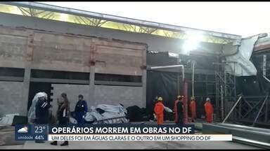 Operários morrem em obras no DF - Um deles foi em um prédio em construção em Águas Claras e o outro em uma obra em shopping no Guará