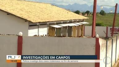 Polícia investiga dois casos misteriosos no fim de semana em Campos, no RJ - Veja a seguir