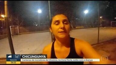Centenas de moradores de Inhaúma estão com chicungunya - Eles dizem que o bairro vive um surto da doença.