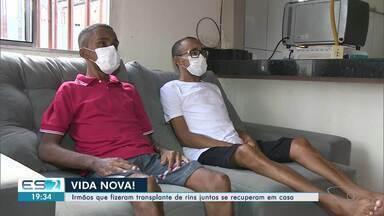 Irmãos que fizeram transplante de rins do mesmo dia se recuperam em casa, no ES - Cirurgias foram bem sucedidas.