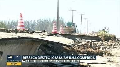 Ressaca destrói casas em Ilha Comprida - Moradores ficaram isolados, sem energia e sem água.