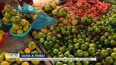 Equipe da TV Gazeta passa uma manhã na feira livre de Paul, em Vila Velha - Clientes e feirantes contam as experiências de quem frequenta o local.