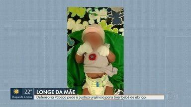 Defensoria Pública pede urgência para que bebê seja retirado de abrigo - Bebê foi levado para abrigo logo após o parto