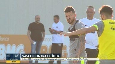 Vasco se prepara para enfrentar o líder do campeonato - Lateral Henrique está otimista para jogo com Palmeiras em São Paulo