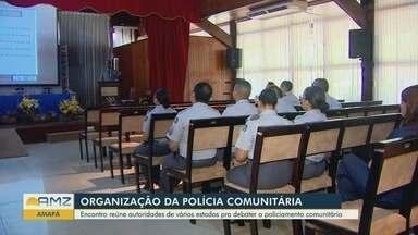 Seminário de polícia comunitária é realizado em Macapá - Encontro reúne autoridades de vários estados.