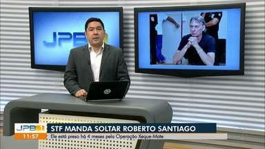 Supremo Tribunal Federal manda soltar empresário Roberto Santiago em João Pessoa - Ele está preso há 4 meses pela Operação Xeque-Mate