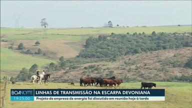 Linhas de transmissão de empresa francesa devem passar pela Escarpa Devoniana - Projeto de empresa de energia foi discutido em reunião hoje à tarde.