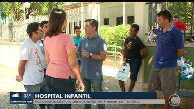 Servidores do hospital infantil estão sem salário há 4 meses - Servidores do hospital infantil estão sem salário há 4 meses