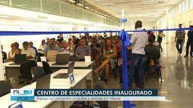 Macaé, RJ, inaugura Centro de Especialidades Médicas - Pacientes terão acesso a consultas de 28 especialidades médicas.