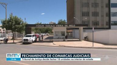 TJ-BA determina fechamento de 18 comarcas no interior do estado - A justificativa dada pelo órgão f oi a necessidade de cortar gastos.
