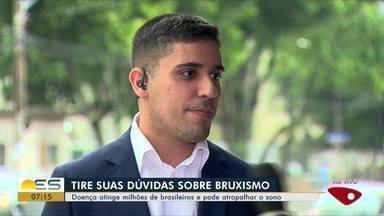 Especialista explica como idetificar bruxismo, no ES - Doença atinge milhões de brasileiros.