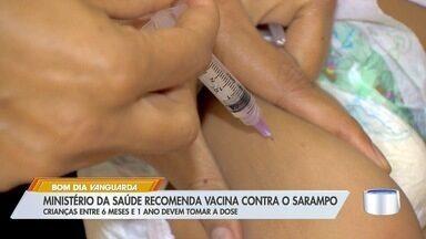 Ministério da Saúde recomenda vacina contra sarampo para crianças entre 6 meses e 1 ano - Apesar da região ter 19 casos confirmados da doença em cinco cidades, nenhuma delas está seguindo essa orientação.