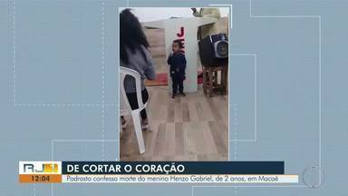 Padrasto de menino de 2 anos morto em Macaé, RJ, confessa crime - Assista a seguir.